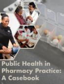 Public Health in  Pharmacy Practice:  A Casebook